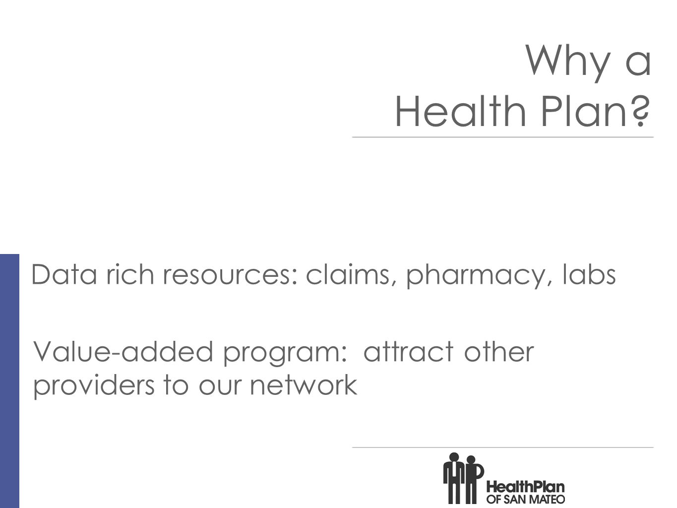 9 Data rich resources: claims, pharmacy, labs Why a Health Plan.