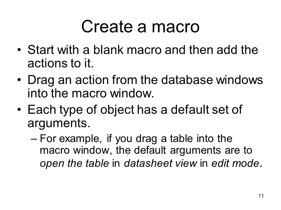 11 Create a macro Start with a blank macro and then add the actions to it.