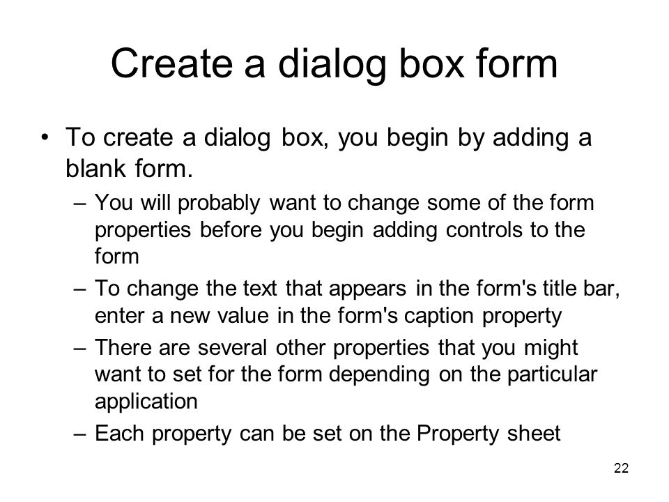 22 Create a dialog box form To create a dialog box, you begin by adding a blank form.