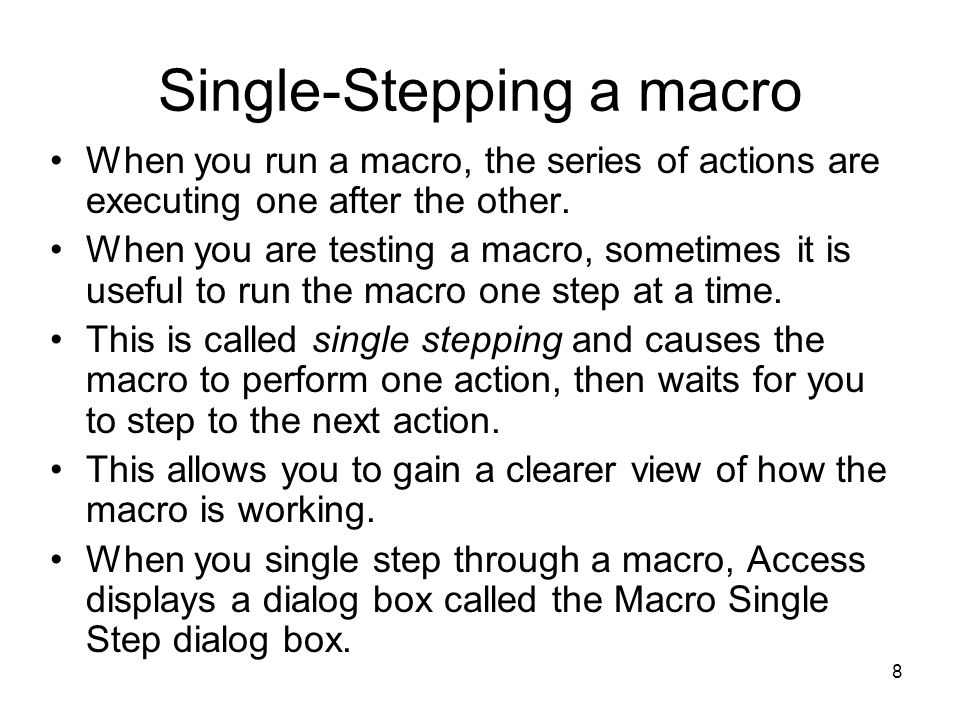 8 Single-Stepping a macro When you run a macro, the series of actions are executing one after the other.