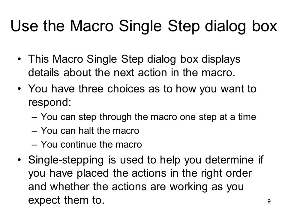 9 Use the Macro Single Step dialog box This Macro Single Step dialog box displays details about the next action in the macro.