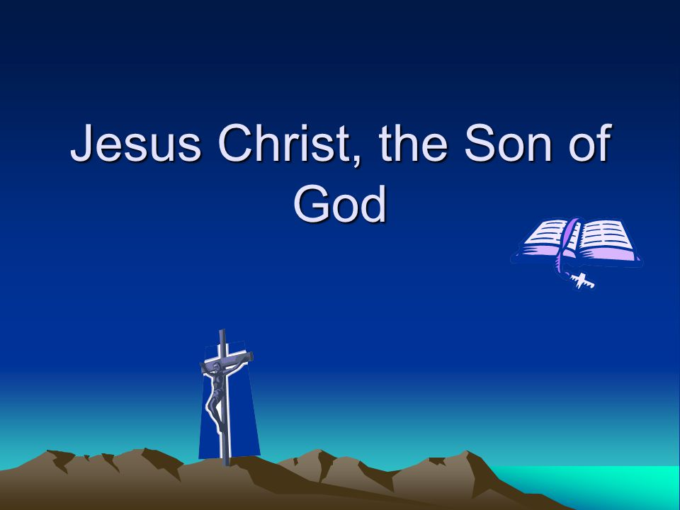 Jesus Christ, the Son of God