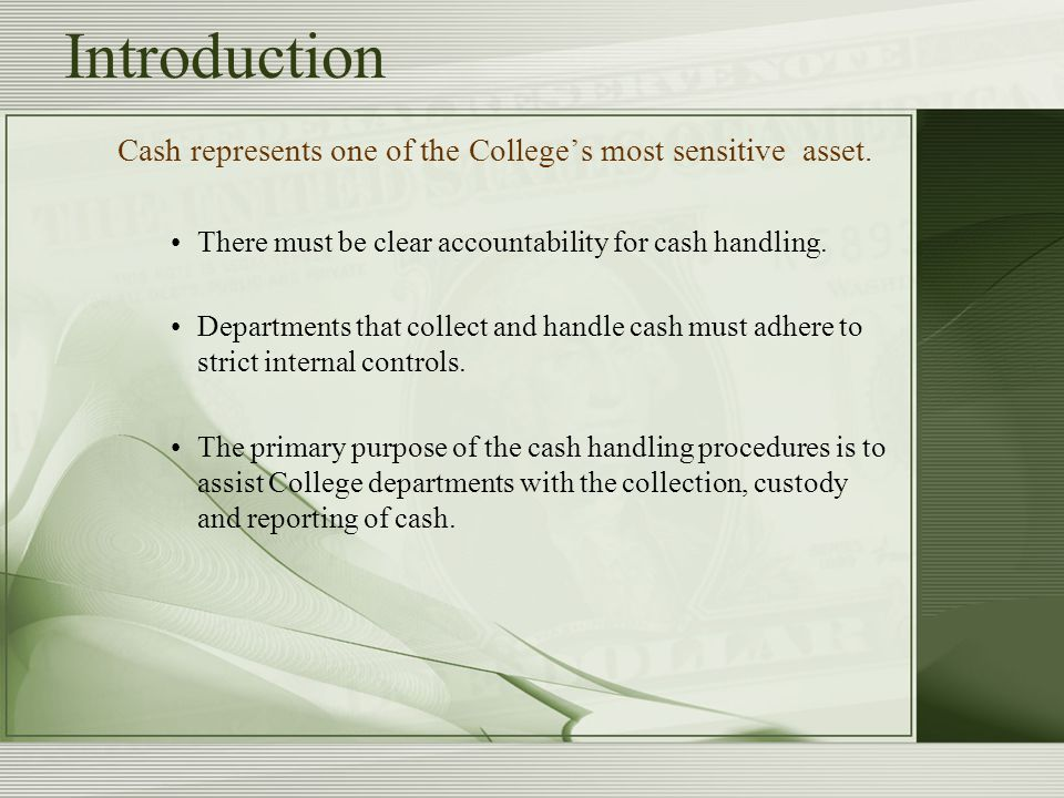 Introduction Cash represents one of the College's most sensitive asset.