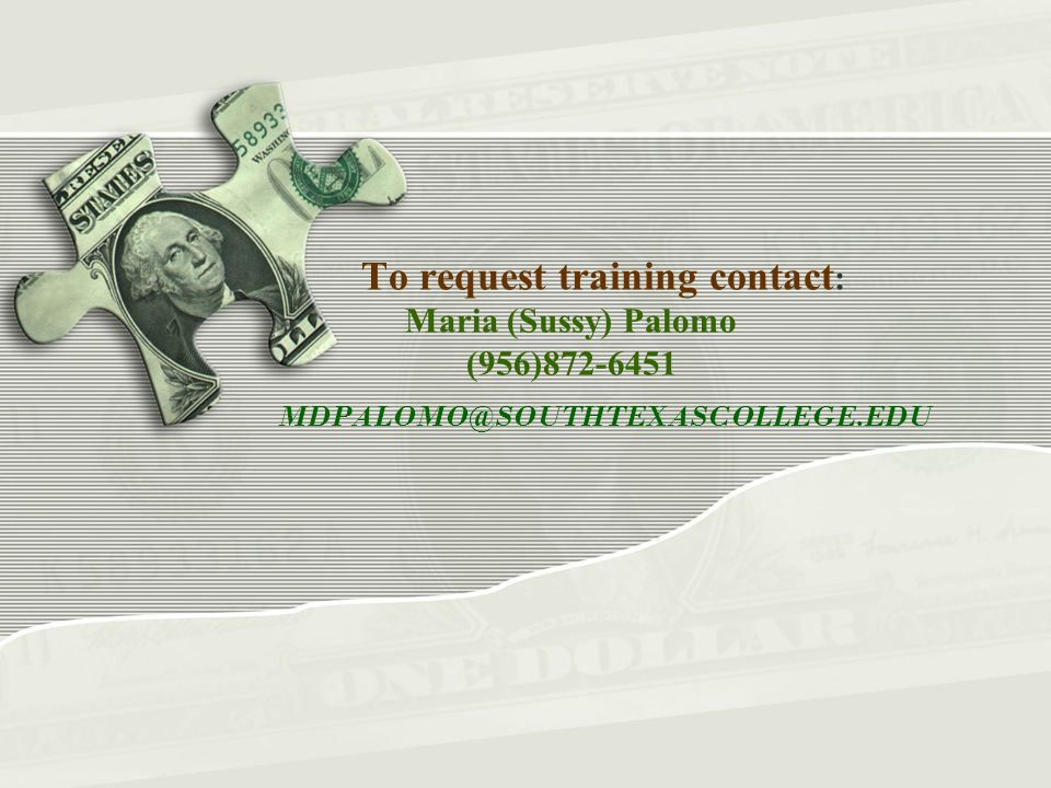 To request training contact : Maria (Sussy) Palomo (956)