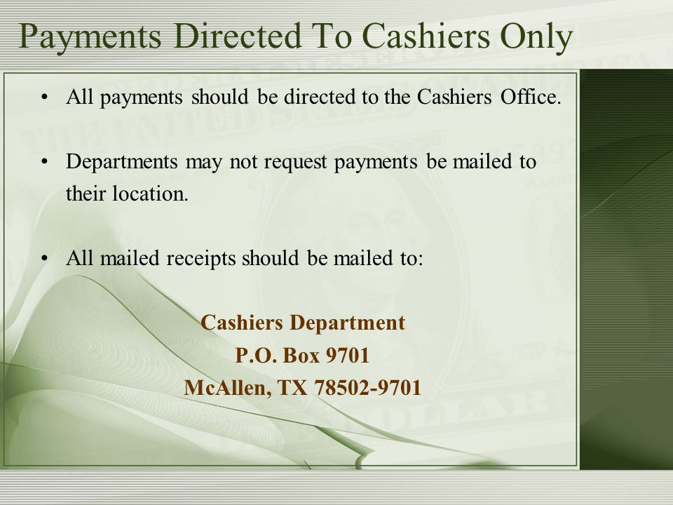 Payments Directed To Cashiers Only All payments should be directed to the Cashiers Office.