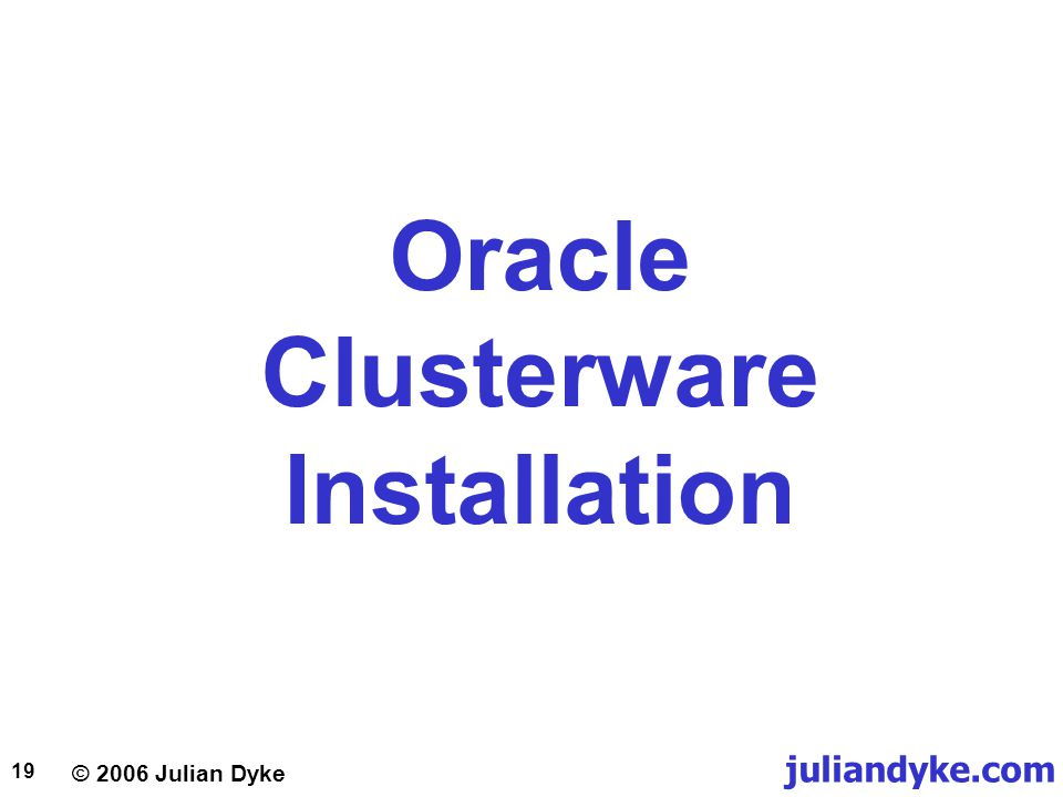 © 2006 Julian Dyke juliandyke.com 19 Oracle Clusterware Installation