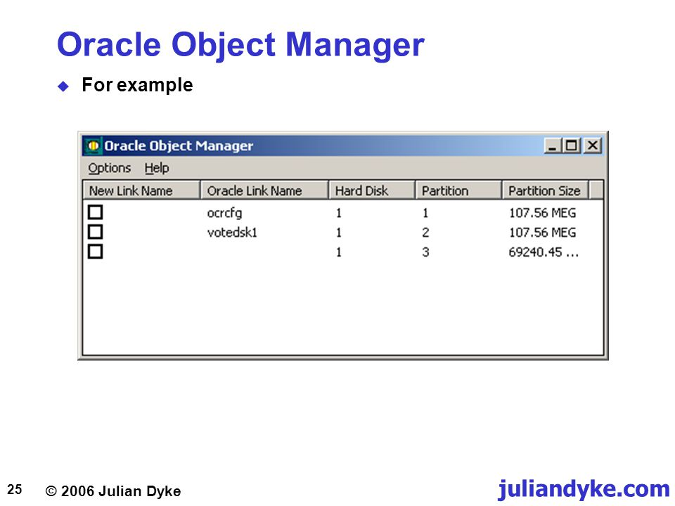 © 2006 Julian Dyke juliandyke.com 25 Oracle Object Manager  For example