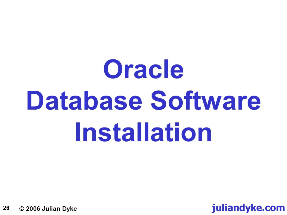 © 2006 Julian Dyke juliandyke.com 26 Oracle Database Software Installation