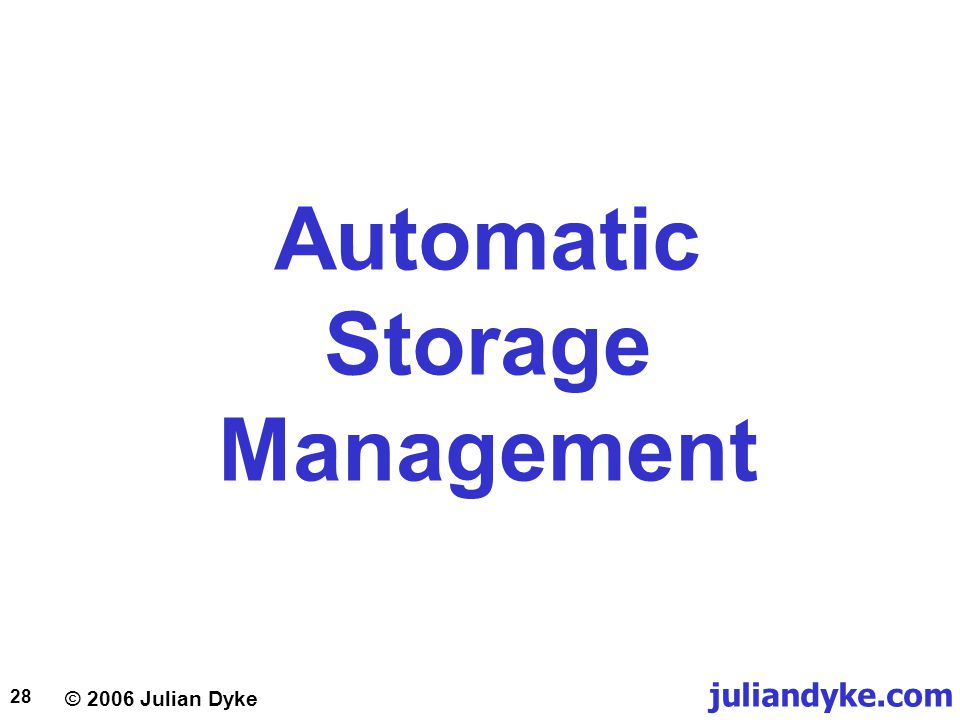 © 2006 Julian Dyke juliandyke.com 28 Automatic Storage Management
