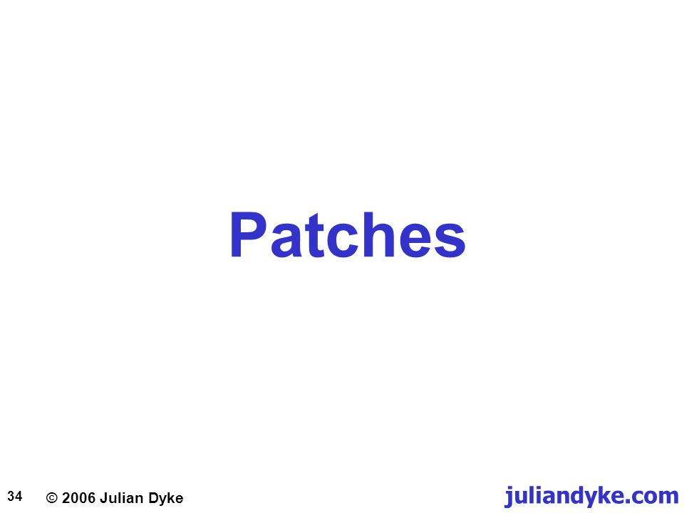 © 2006 Julian Dyke juliandyke.com 34 Patches