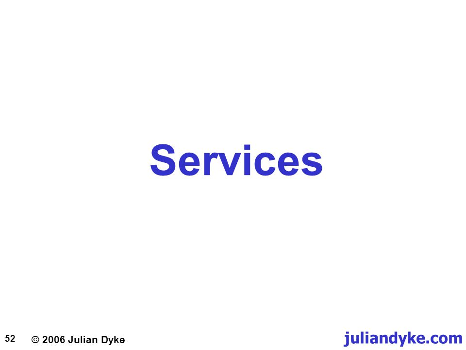 © 2006 Julian Dyke juliandyke.com 52 Services