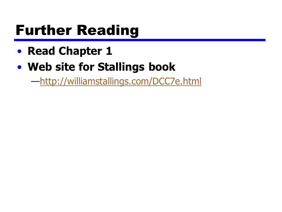 Further Reading Read Chapter 1 Web site for Stallings book —