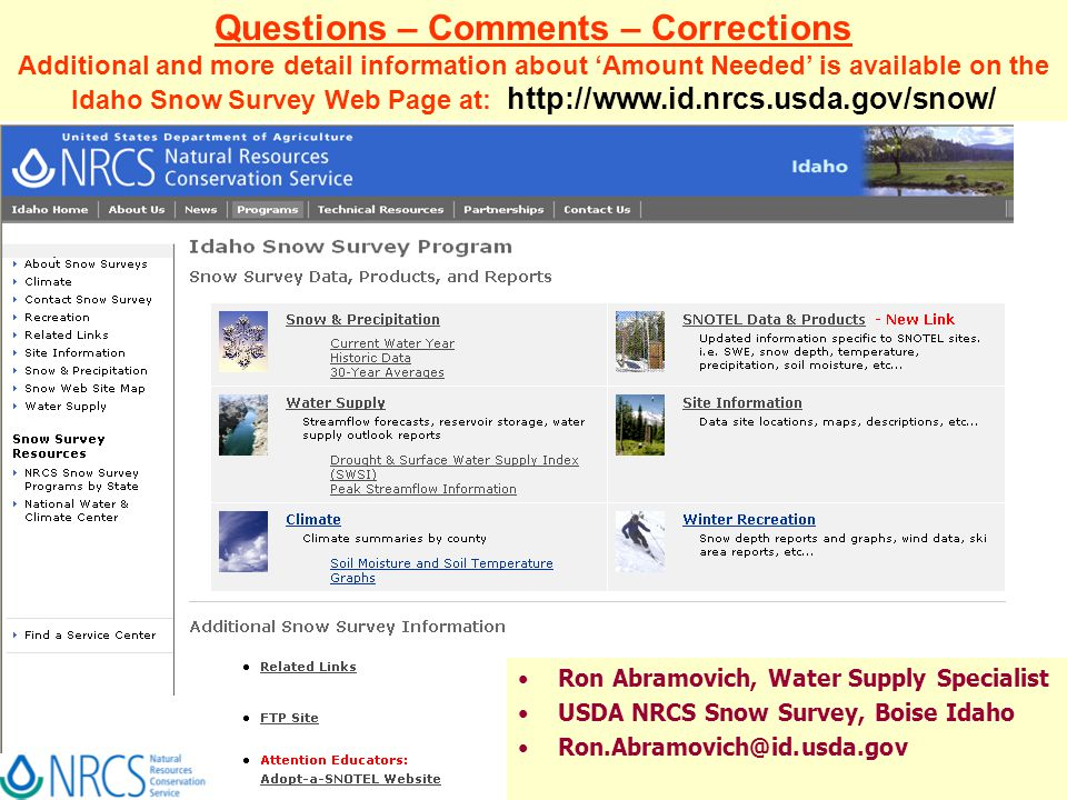 Questions – Comments – Corrections Additional and more detail information about 'Amount Needed' is available on the Idaho Snow Survey Web Page at:   Ron Abramovich, Water Supply Specialist USDA NRCS Snow Survey, Boise Idaho
