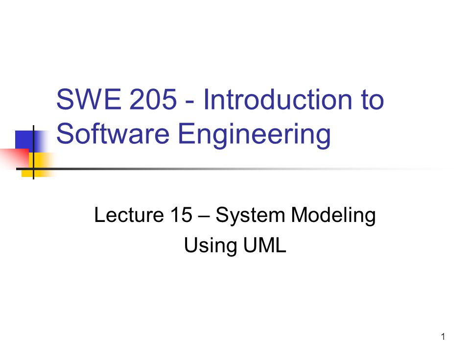 1 SWE Introduction to Software Engineering Lecture 15 – System Modeling Using UML