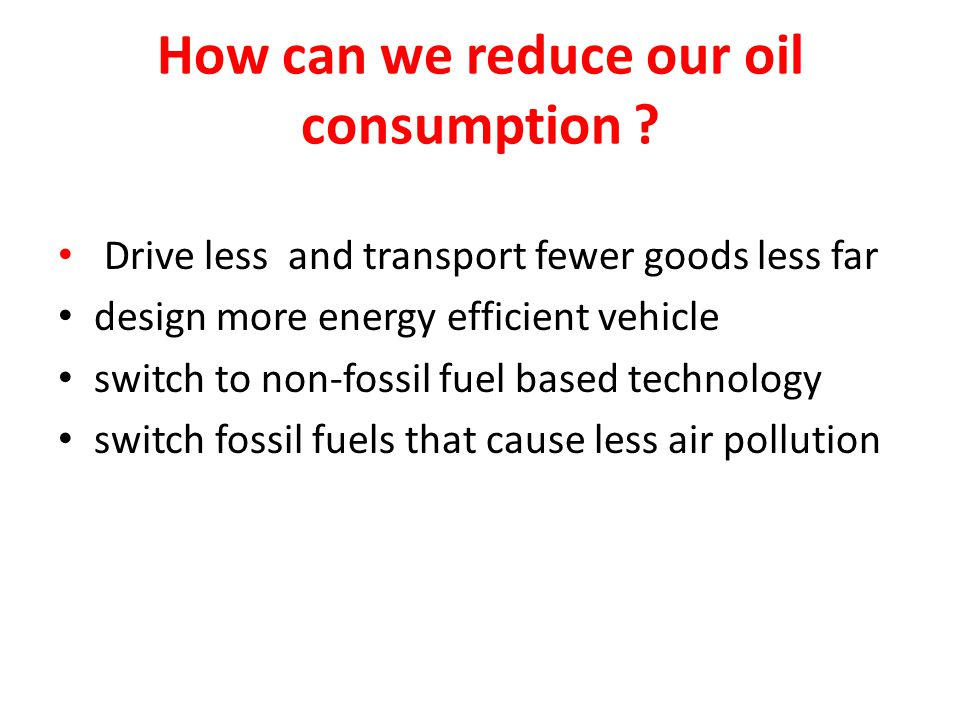 How can we reduce our oil consumption .