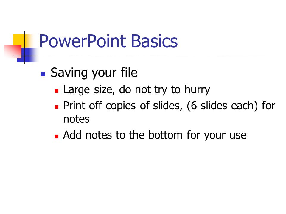 PowerPoint Basics BR CAREFUL OF OVER DOING Do not forget the real reason Do not get into the Uh's and Ah's Do not wow them so much so that they do not remember the purpose of your presentation.