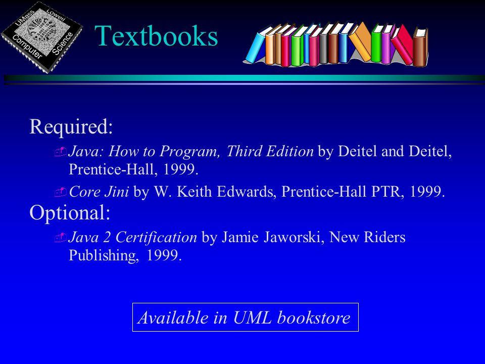 Textbooks Required: - - Java: How to Program, Third Edition by Deitel and Deitel, Prentice-Hall, 1999.