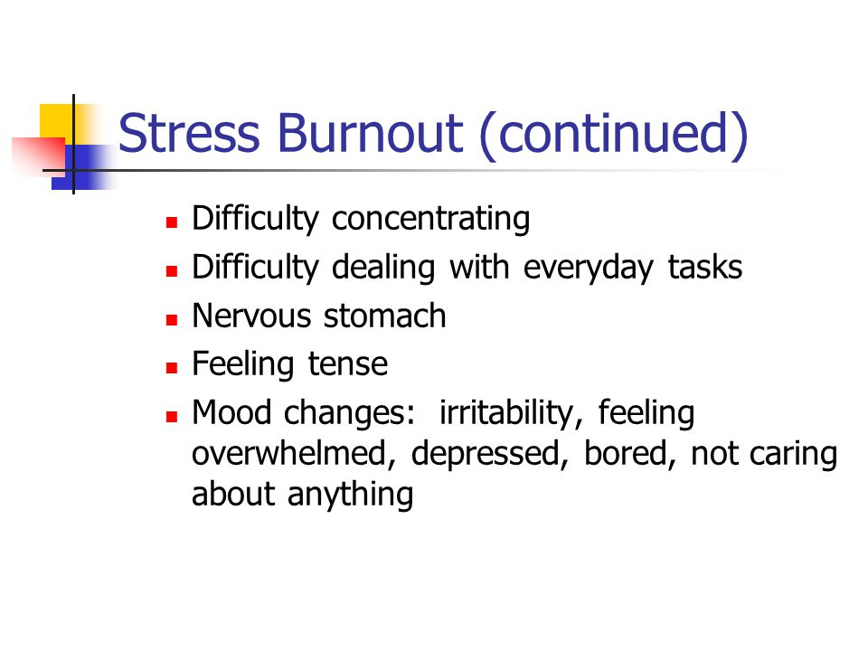 Stress Burnout When you have too much stress or when the stress goes on too long.