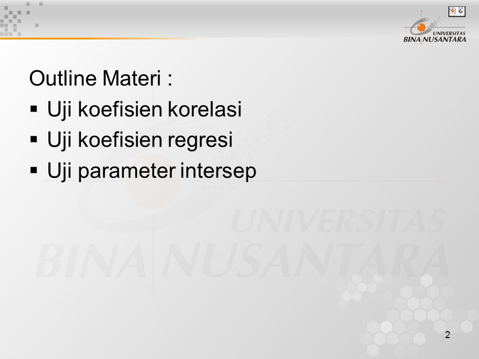 2 Outline Materi :  Uji koefisien korelasi  Uji koefisien regresi  Uji parameter intersep