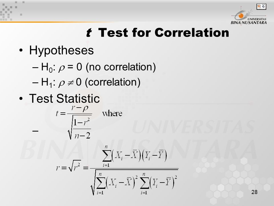 28 Hypotheses –H 0 :  = 0 (no correlation) –H 1 :  0 (correlation) Test Statistic – t Test for Correlation