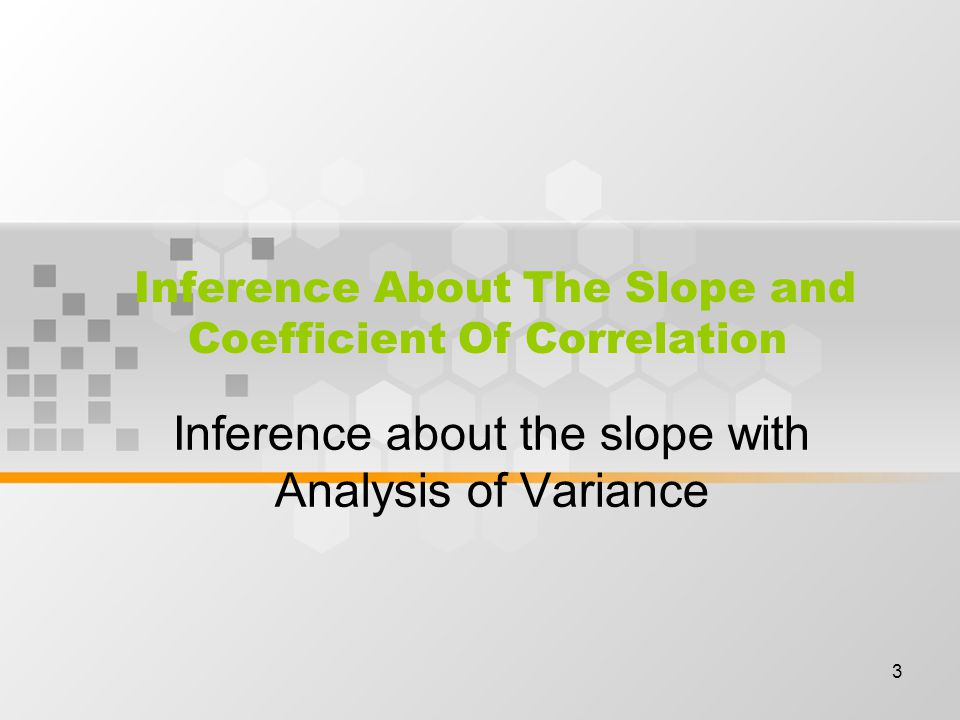 3 Inference About The Slope and Coefficient Of Correlation Inference about the slope with Analysis of Variance