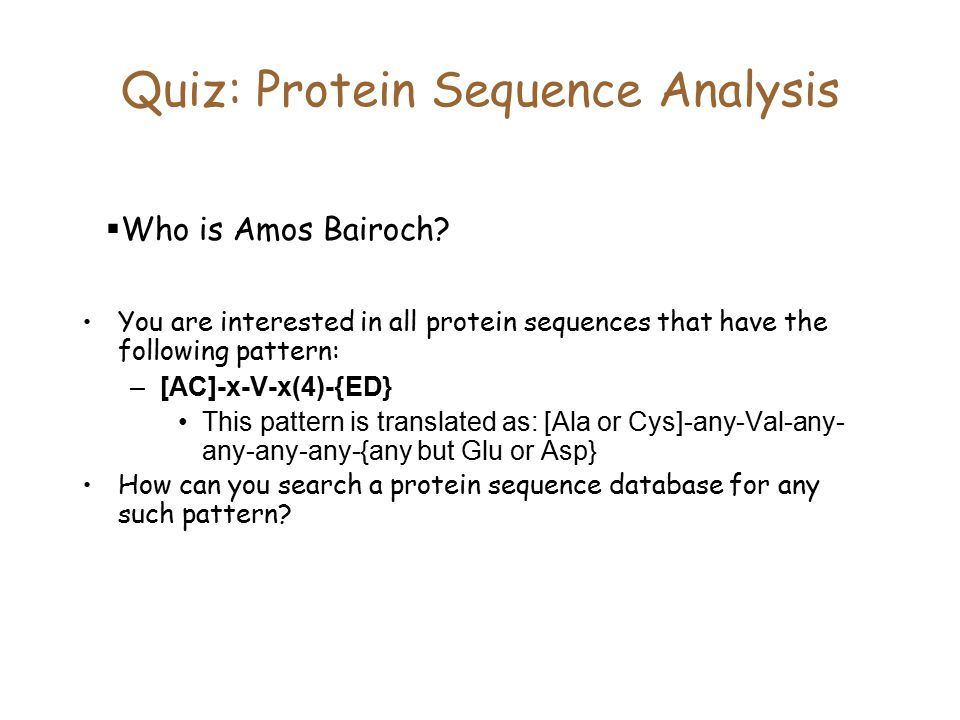 Quiz: Protein Sequence Analysis  Who is Amos Bairoch.