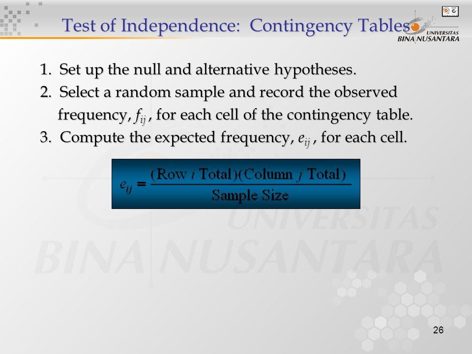 26 Test of Independence: Contingency Tables 1. Set up the null and alternative hypotheses.