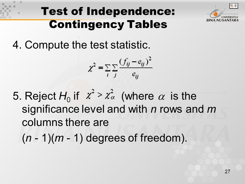 27 Test of Independence: Contingency Tables 4. Compute the test statistic.
