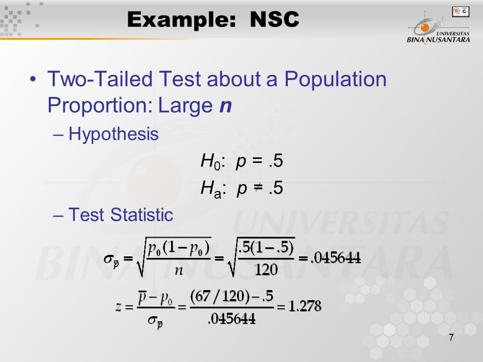 7 Example: NSC Two-Tailed Test about a Population Proportion: Large n –Hypothesis H 0 : p =.5 H a : p.5 –Test Statistic