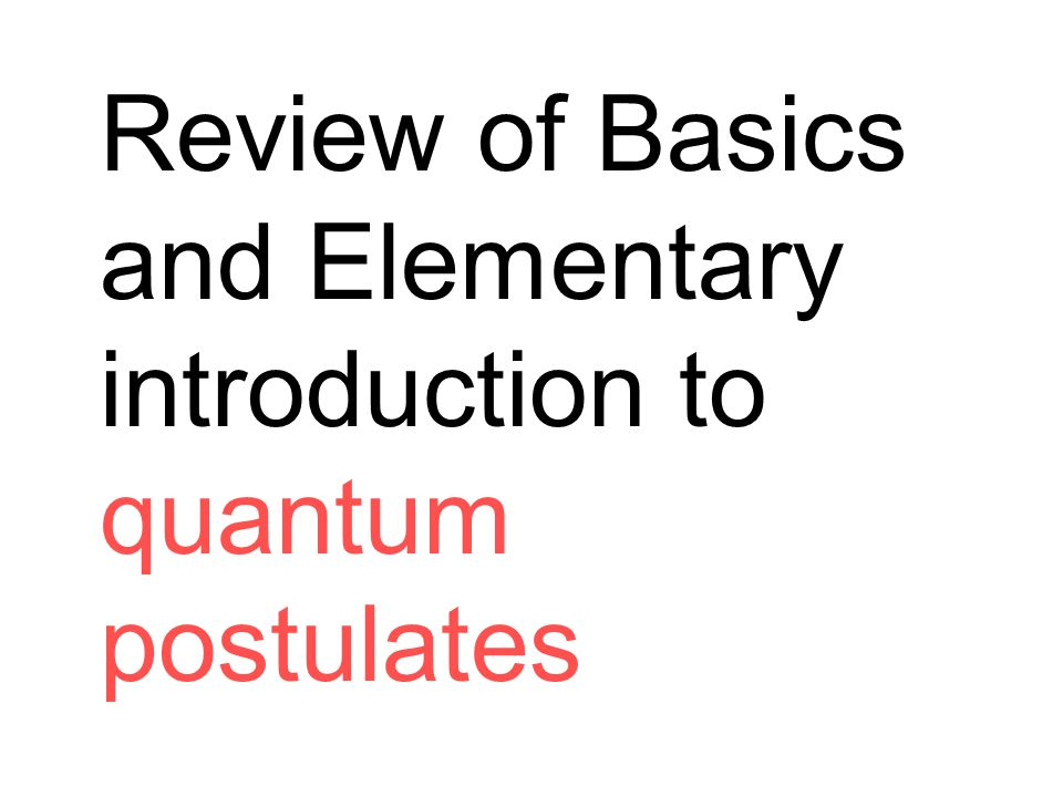 Review of Basics and Elementary introduction to quantum postulates