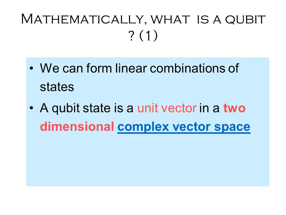 Mathematically, what is a qubit .