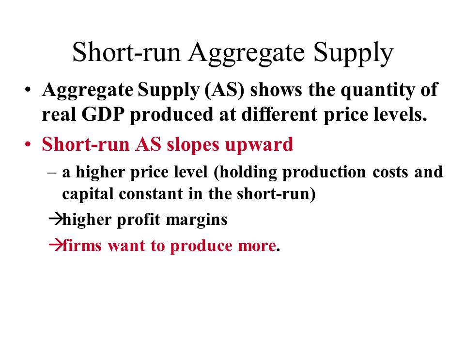 Short-run Aggregate Supply Aggregate Supply (AS) shows the quantity of real GDP produced at different price levels.
