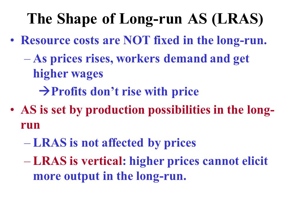 The Shape of Long-run AS (LRAS) Resource costs are NOT fixed in the long-run.