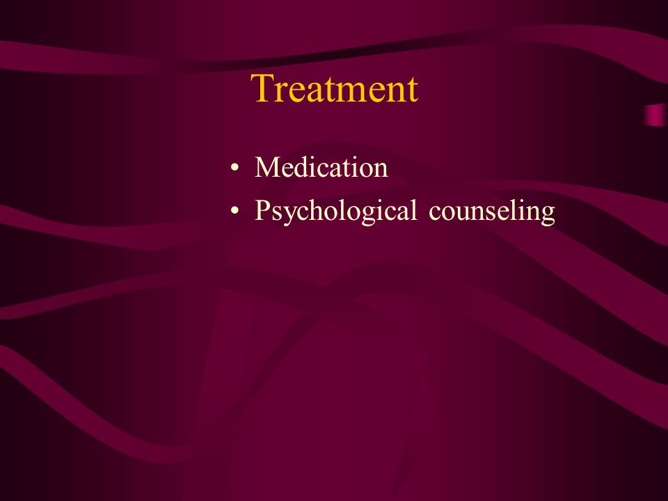 Treatment Medication Psychological counseling