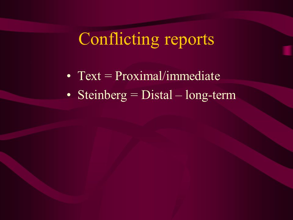 Conflicting reports Text = Proximal/immediate Steinberg = Distal – long-term