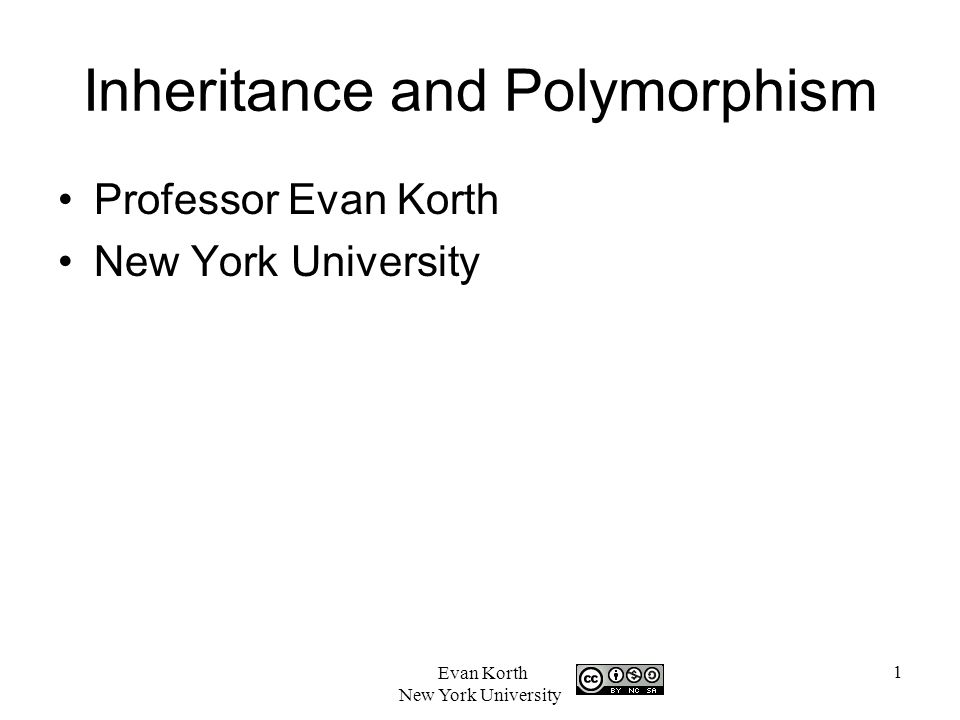 1 Evan Korth New York University Inheritance and Polymorphism Professor Evan Korth New York University