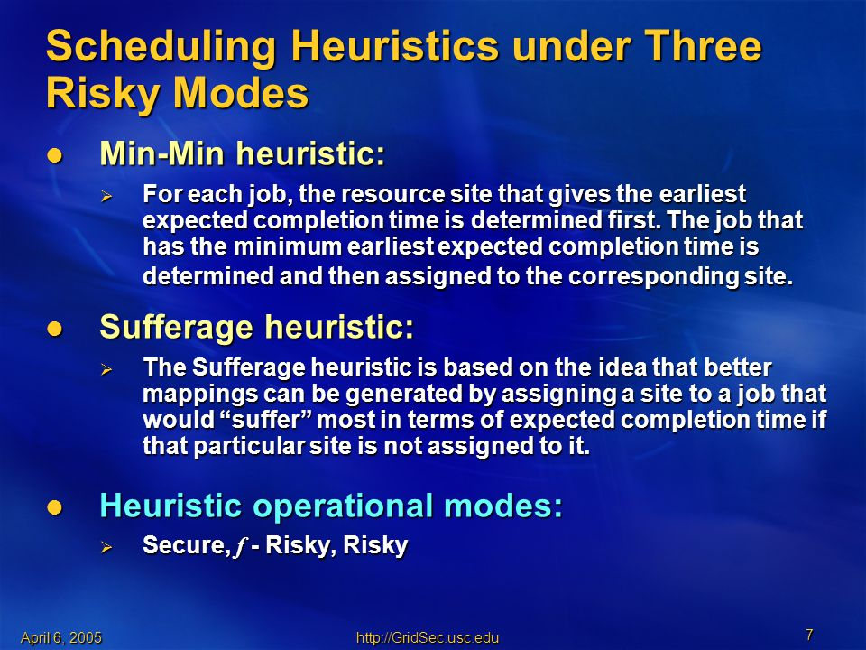 April 6, Scheduling Heuristics under Three Risky Modes Min-Min heuristic: Min-Min heuristic:  For each job, the resource site that gives the earliest expected completion time is determined first.