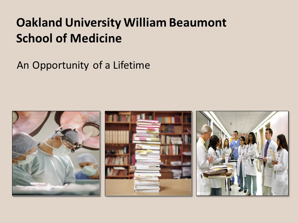 Oakland University William Beaumont School of Medicine An Opportunity of a Lifetime