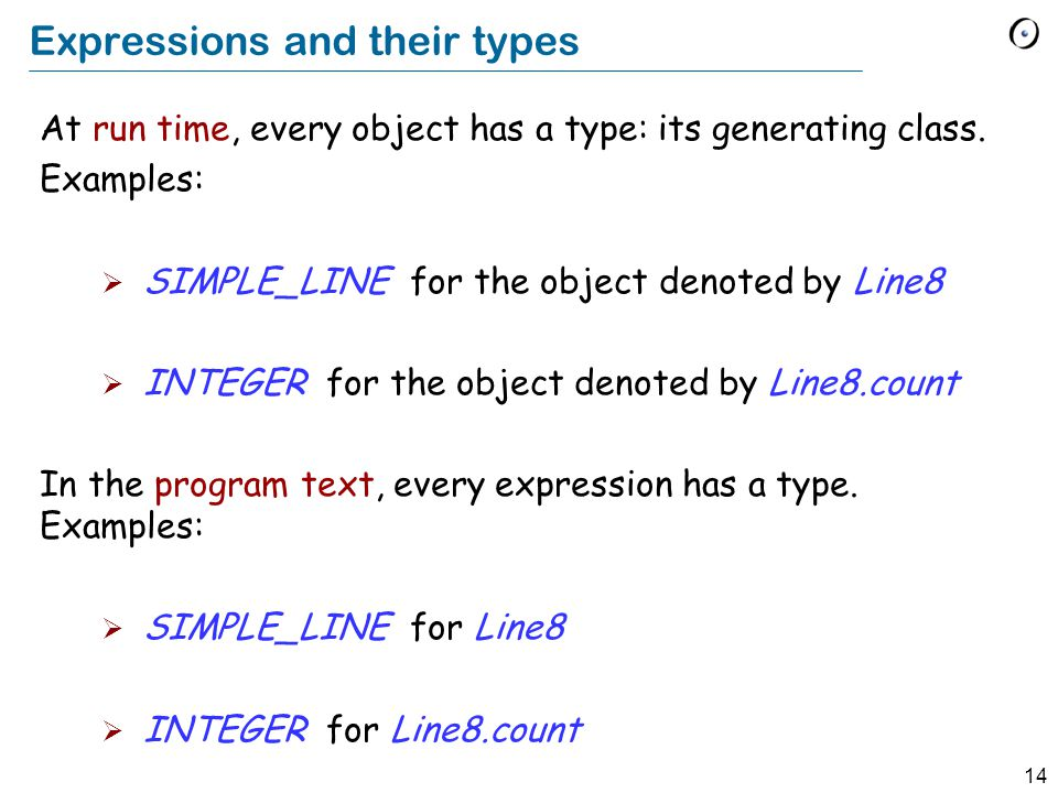 14 Expressions and their types At run time, every object has a type: its generating class.