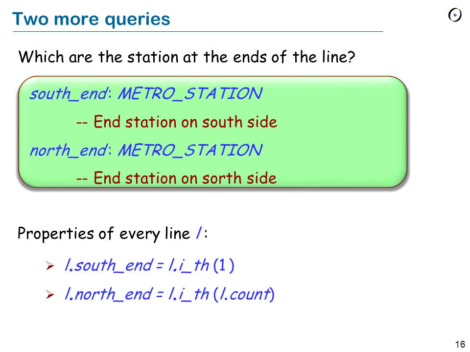 16 Two more queries Which are the station at the ends of the line.