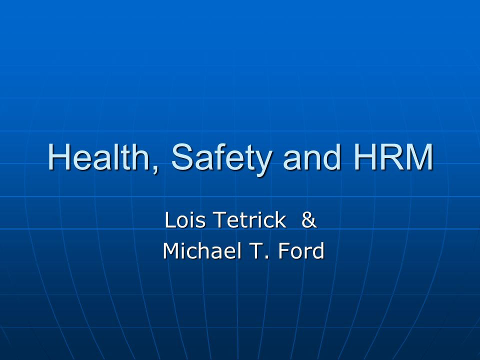 Health, Safety and HRM Lois Tetrick & Michael T. Ford Michael T. Ford