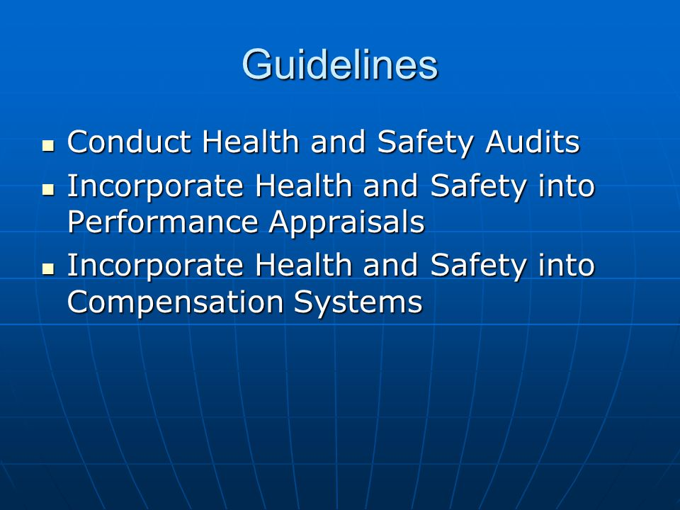 Guidelines Conduct Health and Safety Audits Conduct Health and Safety Audits Incorporate Health and Safety into Performance Appraisals Incorporate Health and Safety into Performance Appraisals Incorporate Health and Safety into Compensation Systems Incorporate Health and Safety into Compensation Systems