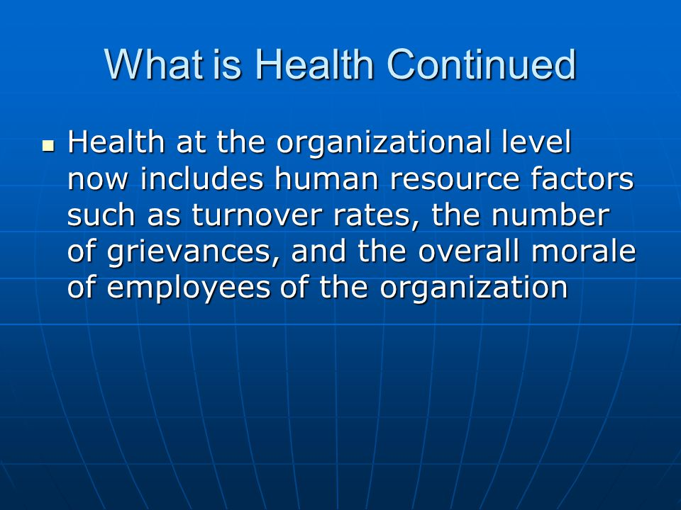 What is Health Continued Health at the organizational level now includes human resource factors such as turnover rates, the number of grievances, and the overall morale of employees of the organization Health at the organizational level now includes human resource factors such as turnover rates, the number of grievances, and the overall morale of employees of the organization