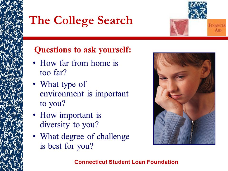 Connecticut Student Loan Foundation The College Search How far from home is too far.