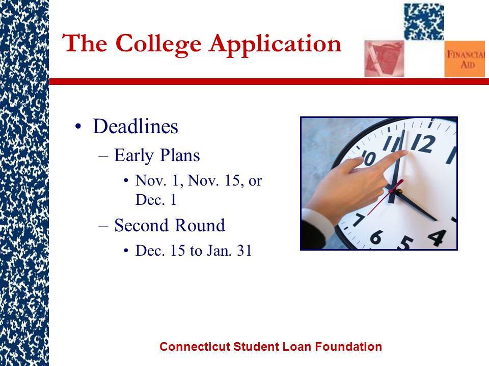 Connecticut Student Loan Foundation The College Application Deadlines –Early Plans Nov.