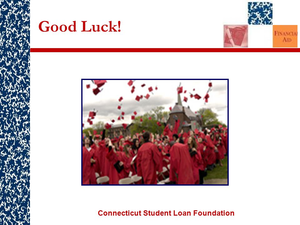 Connecticut Student Loan Foundation Good Luck!