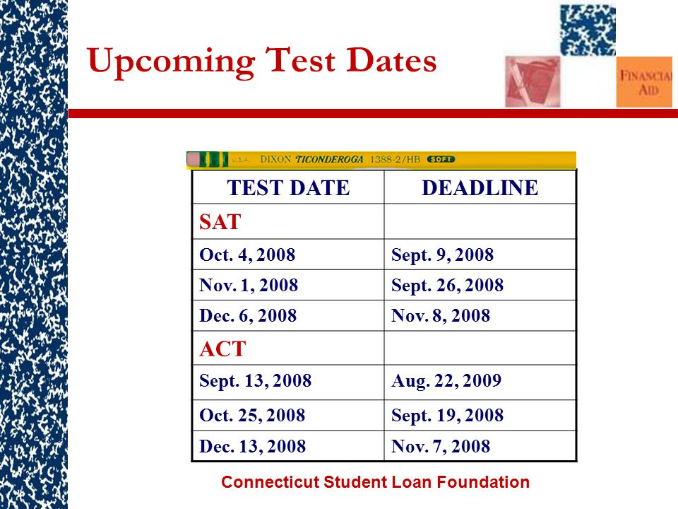 Connecticut Student Loan Foundation Upcoming Test Dates TEST DATEDEADLINE SAT Oct.