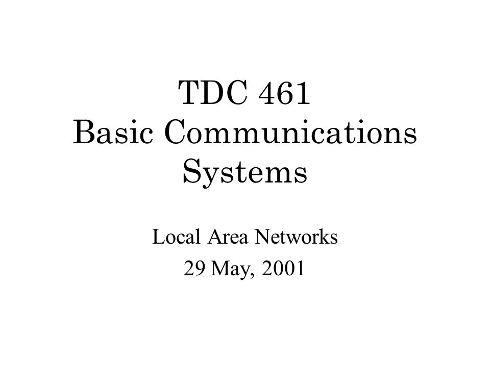 TDC 461 Basic Communications Systems Local Area Networks 29 May, 2001