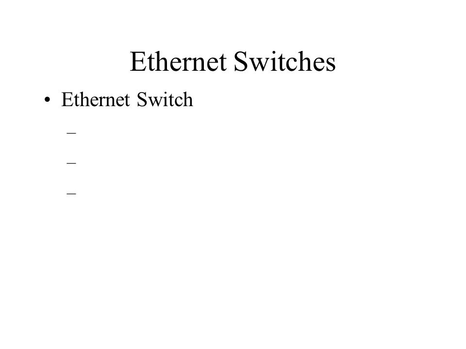 Ethernet Switches Ethernet Switch –