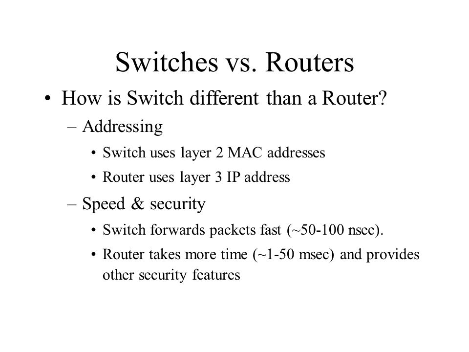 Switches vs. Routers How is Switch different than a Router.